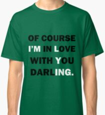 Of course Im in love with your darling Classic T-Shirt