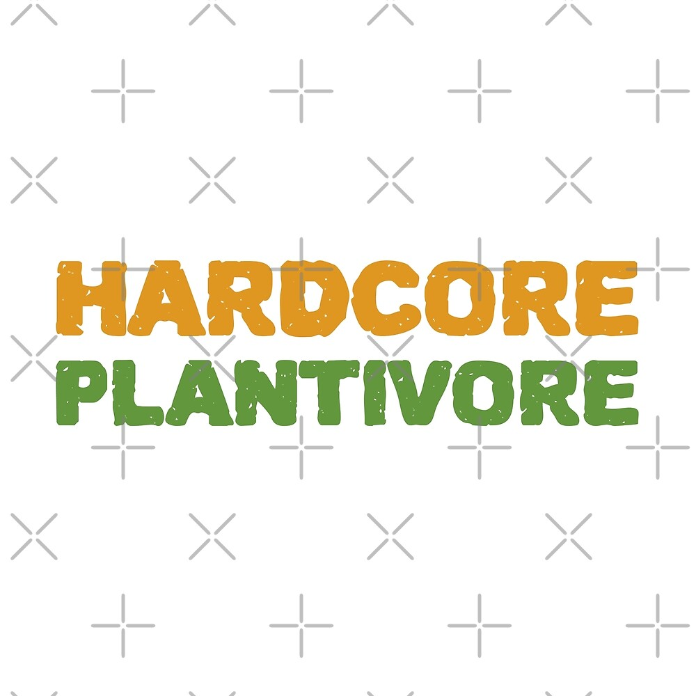 Hardcore Plantivore by Sweevy Swag