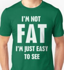 I'm Not Fat I'm Just Easy To See Unisex T-Shirt
