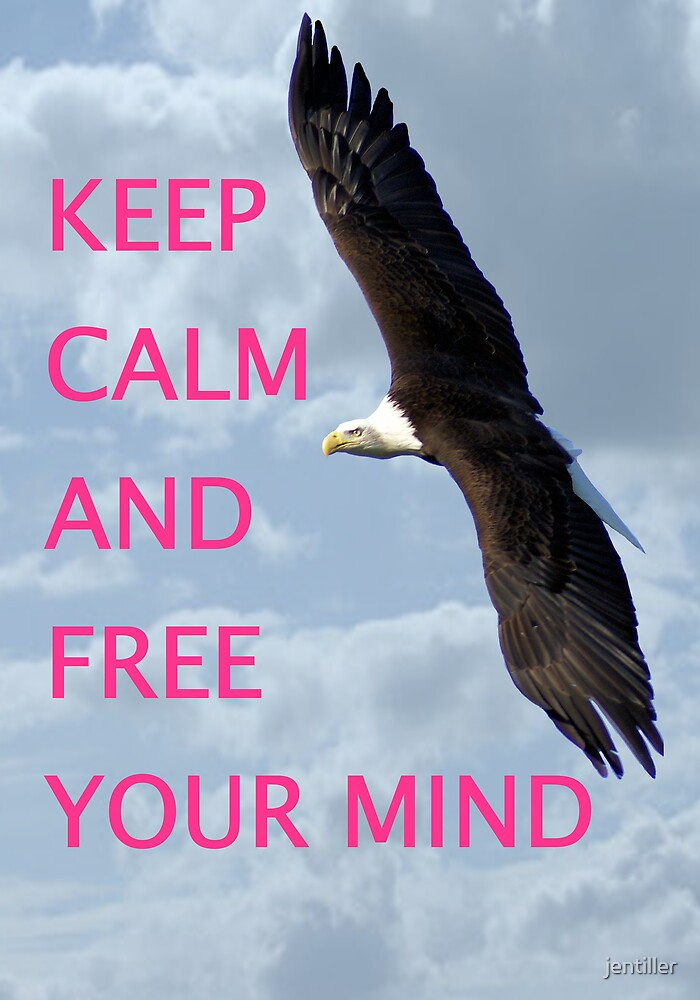 Keep calm and free your mind by jentiller