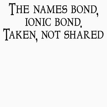 The names bond, ionic bond. Taken, not shared by SlubberBub
