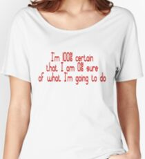 I'm 100% certain that I am 0% sure of what I'm going to do Women's Relaxed Fit T-Shirt