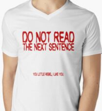 Do not read the next sentence! You little rebel, I like you. Men's V-Neck T-Shirt