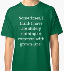 Somethings I think I have nothing in common with grown-ups Classic T-Shirt