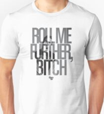 Roll Me Further, Bitch Unisex T-Shirt