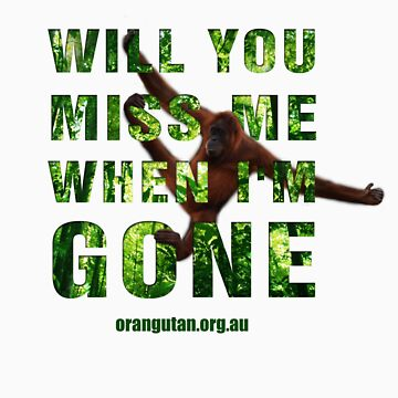 Will you miss me when I'm gone? by Orangutan