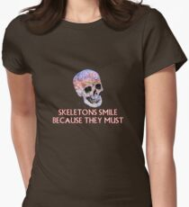 Skeletons smile because they must Women's Fitted T-Shirt