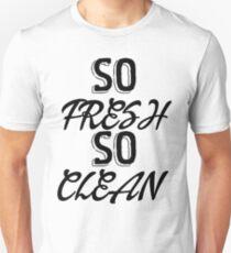 So Fresh - So Clean Unisex T-Shirt