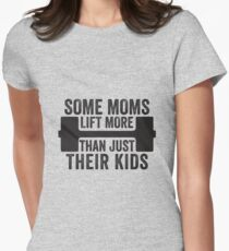 Some Moms Lift More Than Just Their Kids T-Shirt