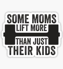 Some Moms Lift More Than Just Their Kids Sticker
