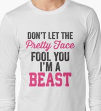 Don't Let The Pretty Face Fool You I'm A Beast (Pink) Long Sleeve T-Shirt