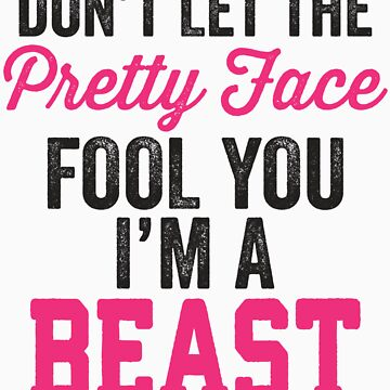 Don't Let The Pretty Face Fool You I'm A Beast (Pink) by Fitspire