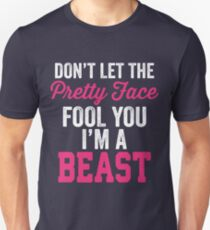 Don't Let The Pretty Face Fool You I'm A Beast Unisex T-Shirt