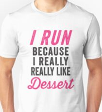 I Run Because I Really Really Like Dessert Unisex T-Shirt