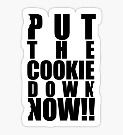 Put the cookie down now!! Sticker