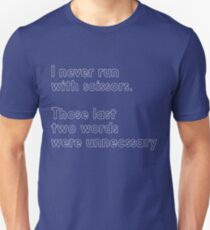 Never run with scissors. Those last two words were unneccessary  Unisex T-Shirt