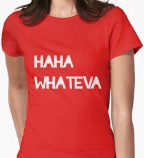 Haha Whateva Womens Fitted T-Shirt