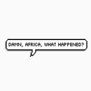 Damn Africa, what happened? by Castropheonix