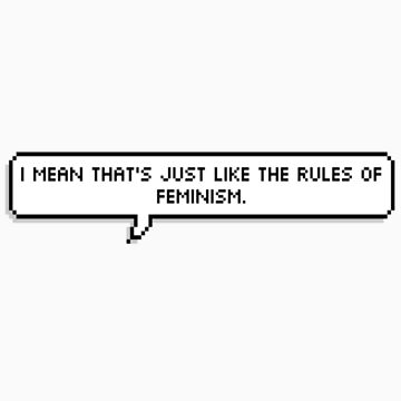The Rules of Feminism by Castropheonix