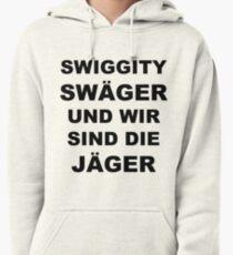 Swiggity Swäger Und Wir Sind Die Jäger Pullover Hoodie