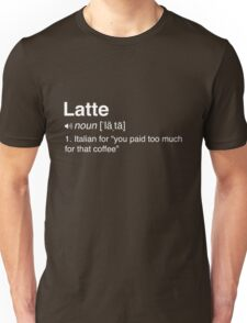 Funny definition of a latte Unisex T-Shirt
