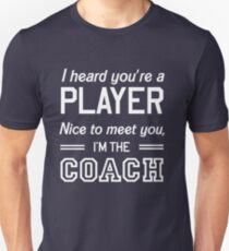 I heard your player nice to meet you I'm the coach T-Shirt