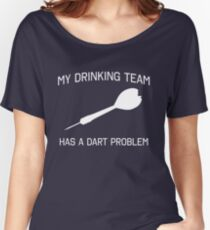 My drinking team has a dart problem Women's Relaxed Fit T-Shirt