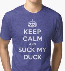 Keep Calm And Suck My Duck Tri-blend T-Shirt
