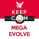 Keep Calm And Mega Evolve by Miltossavvides