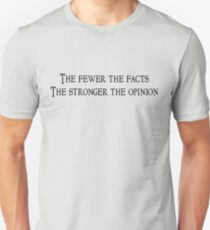 The fewer the facts The stronger the opinion T-Shirt