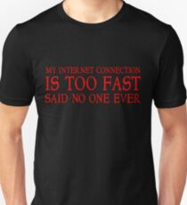 My internet connection is too fast said no one ever T-Shirt