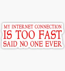My internet connection is too fast said no one ever Sticker