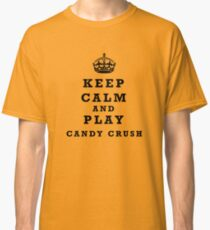 Keep Calm and play Candy Crush Classic T-Shirt