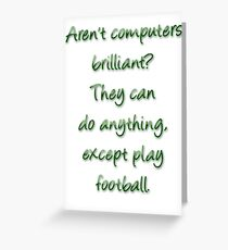 Aren't computers brilliant? Greeting Card
