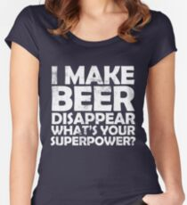 I make beer disappear, what's your superpower? Women's Fitted Scoop T-Shirt