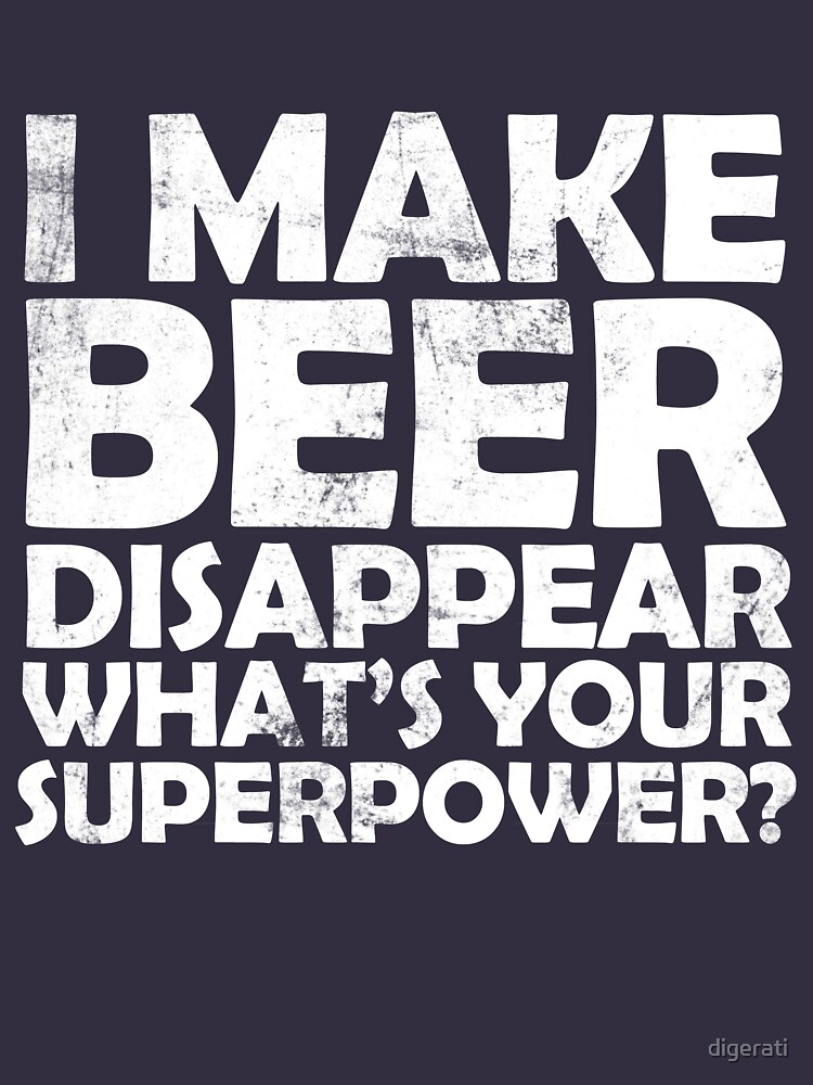 I make beer disappear, what's your superpower? by digerati