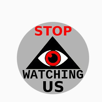Stop Watching Us  by screenhugger