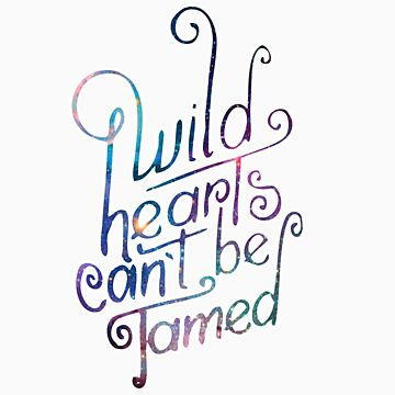 Wild Hearts Can't Be Tamed by goodsenseshirts