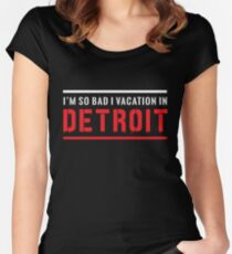 I'm so bad I vacation in Detroit Women's Fitted Scoop T-Shirt