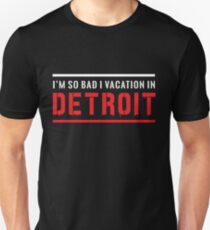 I'm so bad I vacation in Detroit Unisex T-Shirt