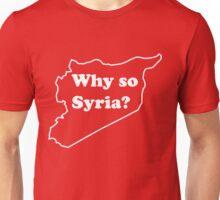 Why so Syria? Unisex T-Shirt