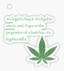 it's legal to buy it, it's legal to own it, and, if you're the proprietor of a hash bar, it's legal to sell it. - Pulp fiction Sticker