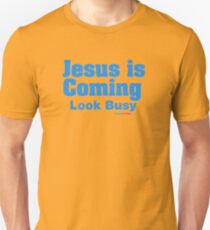 Jesus Is Coming Look Busy Unisex T-Shirt