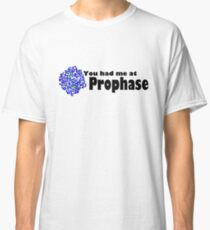 You had me at Prophase ! Classic T-Shirt