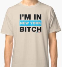 I'm In New York Bitch Classic T-Shirt