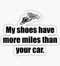 My Shoes Have More Miles Than Your Car Sticker
