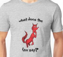 What Does the Fox Say? Unisex T-Shirt