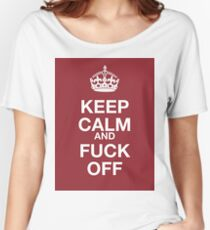 keep calm and fuck off Women's Relaxed Fit T-Shirt