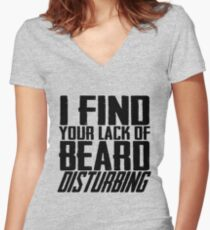 I Find Your Lack Of Beard Disturbing Women's Fitted V-Neck T-Shirt