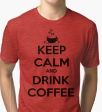 keep calm and drink coffee Tri-blend T-Shirt